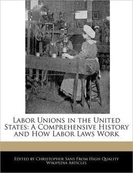 Labor Unions in the United States: A Comprehensive History and How Labor Laws Work