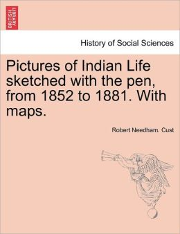 Pictures Of Indian Life Sketched With The Pen, From 1852 To 1881. With Maps.