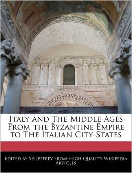 Italy and the Middle Ages from the Byzantine Empire to the Italian City-States