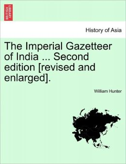 The Imperial Gazetteer Of India ... Second Edition [Revised And Enlarged].