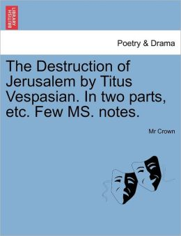 The Destruction Of Jerusalem By Titus Vespasian. In Two Parts, Etc. Few Ms. Notes.