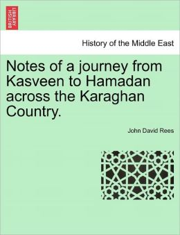 Notes Of A Journey From Kasveen To Hamadan Across The Karaghan Country.