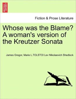 Whose Was The Blame? A Woman's Version Of The Kreutzer Sonata