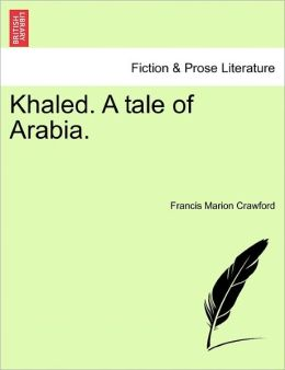 Khaled. A Tale Of Arabia.
