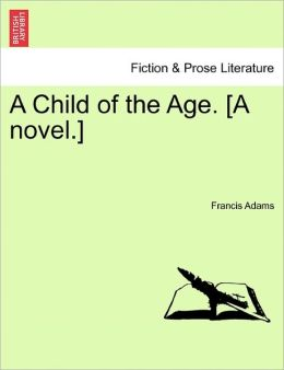 A Child Of The Age. [A Novel.]