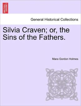 Silvia Craven; Or, The Sins Of The Fathers.