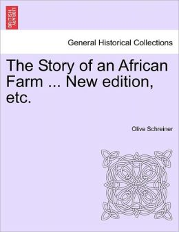 The Story Of An African Farm ... New Edition, Etc.