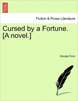 Cursed By A Fortune. [A Novel.]