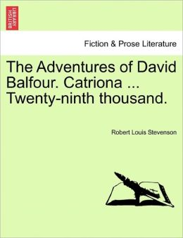 The Adventures Of David Balfour. Catriona ... Twenty-Ninth Thousand.