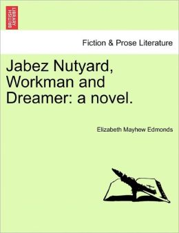 Jabez Nutyard, Workman And Dreamer