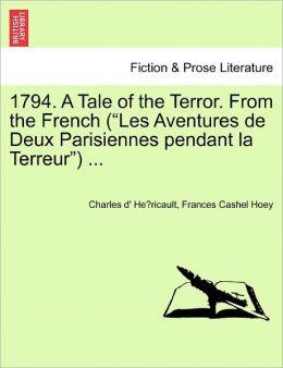 1794. A Tale Of The Terror. From The French (Les Aventures De Deux Parisiennes Pendant La Terreur) ...
