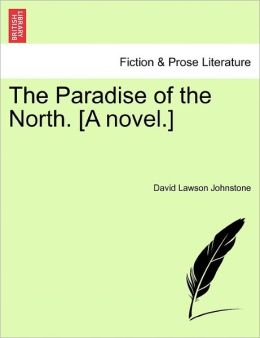 The Paradise Of The North. [A Novel.]