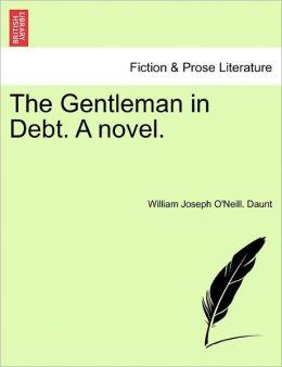 The Gentleman In Debt. A Novel.