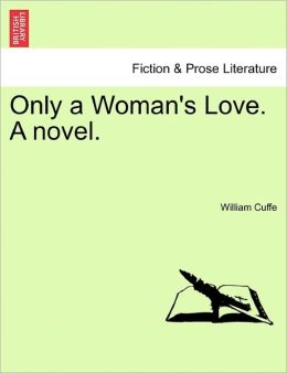 Only A Woman's Love. A Novel.
