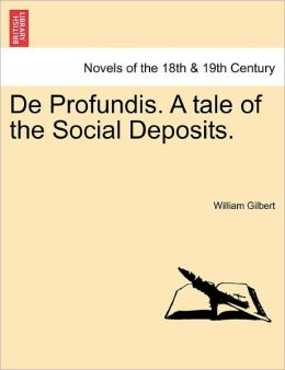 De Profundis. A Tale Of The Social Deposits.