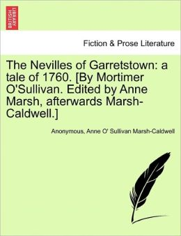 The Nevilles of Garretstown: a tale of 1760. [By Mortimer O'Sullivan. Edited by Anne Marsh, afterwards Marsh-Caldwell.]