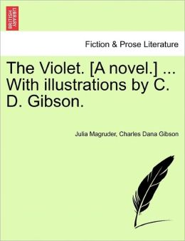 The Violet. [A Novel.] ... With Illustrations By C. D. Gibson.
