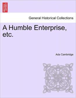 A Humble Enterprise, Etc.