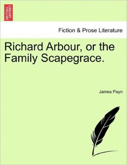 Richard Arbour, Or The Family Scapegrace.