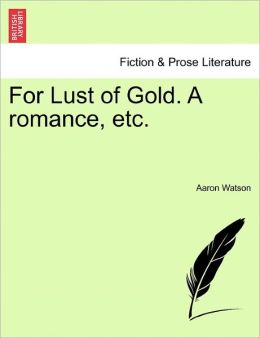 For Lust Of Gold. A Romance, Etc.