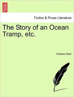 The Story Of An Ocean Tramp, Etc.