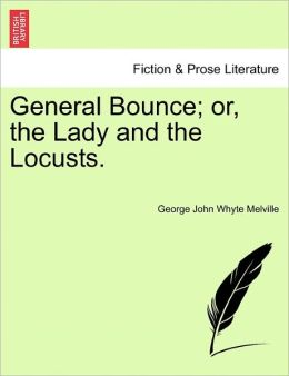 General Bounce; Or, The Lady And The Locusts.