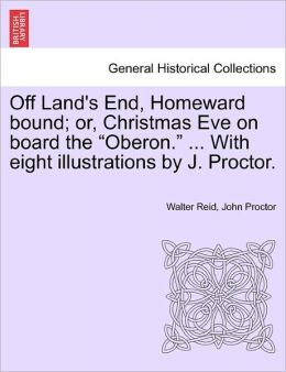 Off Land's End, Homeward Bound; Or, Christmas Eve On Board The Oberon. ... With Eight Illustrations By J. Proctor.