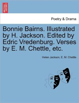 Bonnie Bairns. Illustrated By H. Jackson. Edited By Edric Vredenburg. Verses By E. M. Chettle, Etc.