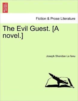 The Evil Guest. [A Novel.]