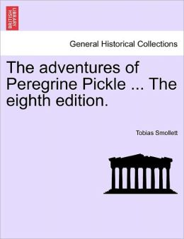 The Adventures Of Peregrine Pickle ... The Eighth Edition.