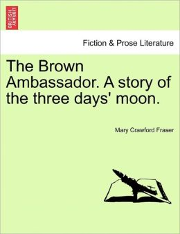 The Brown Ambassador. A Story Of The Three Days' Moon.