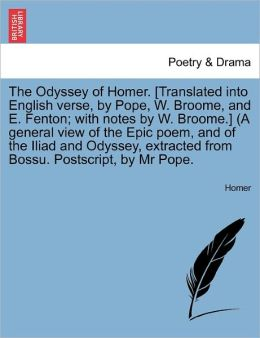 The Odyssey of Homer. [Translated Into English Verse, by Pope, W. Broome, and E. Fenton; With Notes by W. Broome.] (a General View of the Epic Poem, a