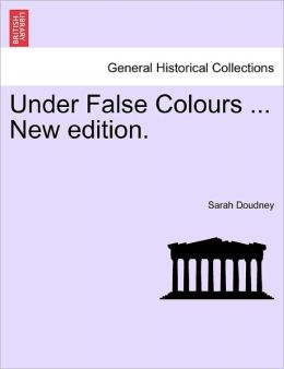 Under False Colours ... New Edition.