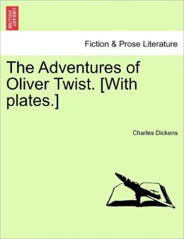 The Adventures Of Oliver Twist. [With Plates.]