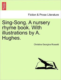 Sing-Song. A Nursery Rhyme Book. With Illustrations By A. Hughes.