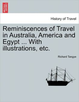 Reminiscences Of Travel In Australia, America And Egypt ... With Illustrations, Etc.