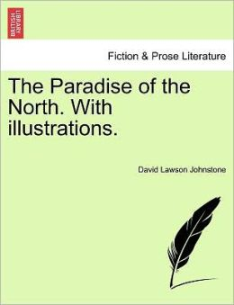 The Paradise Of The North. With Illustrations.