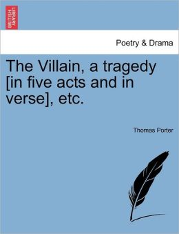 The Villain, A Tragedy In Five Acts And In Verse, Etc.