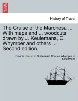 The Cruise Of The Marchesa ... With Maps And ... Woodcuts Drawn By J. Keulemans, C. Whymper And Others ... Second Edition.