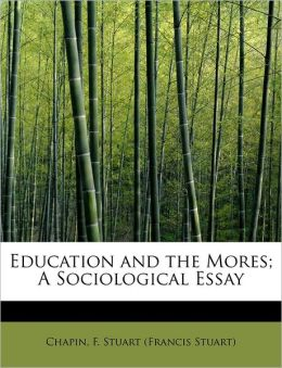 Education And The Mores; A Sociological Essay