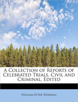 A Collection Of Reports Of Celebrated Trials, Civil And Criminal, Edited