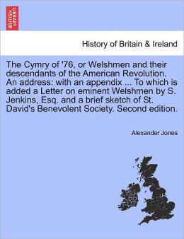 The Cymry Of '76, Or Welshmen And Their Descendants Of The American Revolution. An Address
