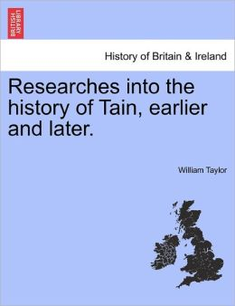 Researches Into The History Of Tain, Earlier And Later.