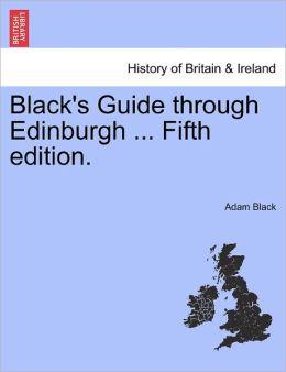 Black's Guide Through Edinburgh ... Fifth Edition.