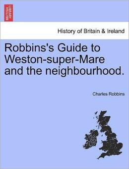 Robbins's Guide To Weston-Super-Mare And The Neighbourhood.