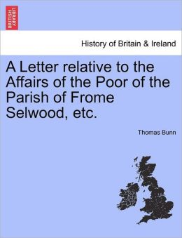 A Letter Relative To The Affairs Of The Poor Of The Parish Of Frome Selwood, Etc.