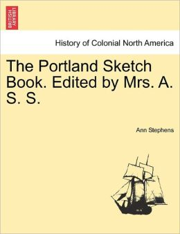 The Portland Sketch Book. Edited By Mrs. A. S. S.
