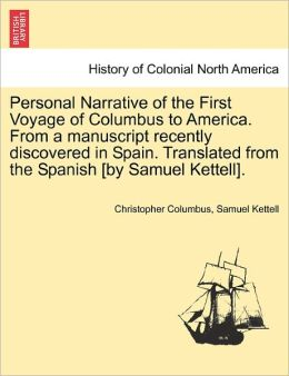Personal Narrative of the First Voyage of Columbus to America From a Manuscript Recently Discovered in Spain Christopher Columbus
