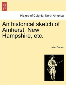 An Historical Sketch Of Amherst, New Hampshire, Etc.