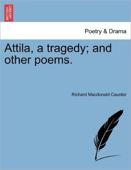 Attila, A Tragedy; And Other Poems.